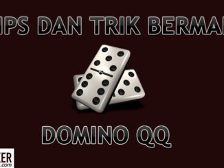 Tips Bermain DominoQQ_4playpoker